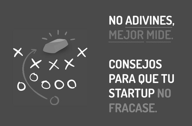 no-adivines-mejor-mide-consejos-para-que-tu-startup-no-fracase